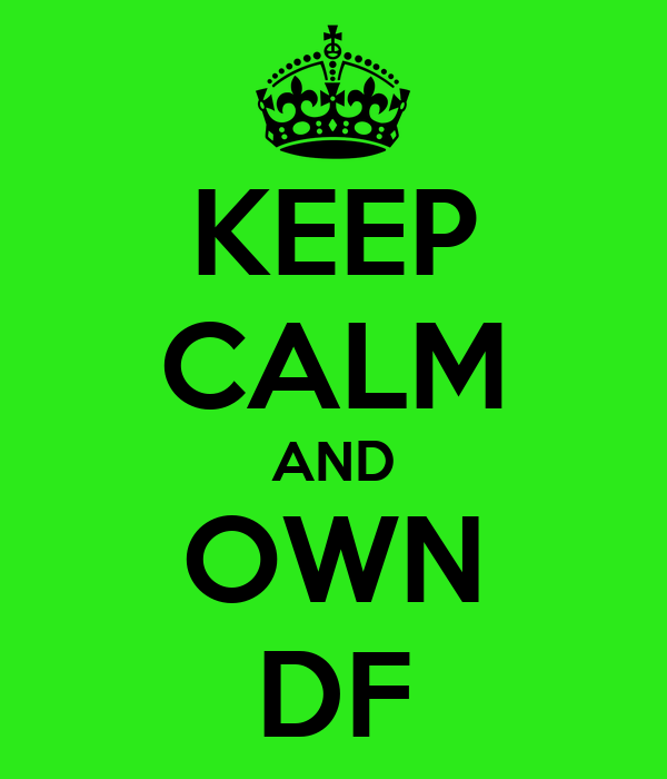 KEEP CALM AND OWN DF
