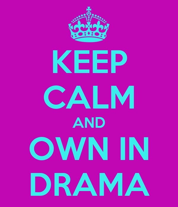 KEEP CALM AND OWN IN DRAMA