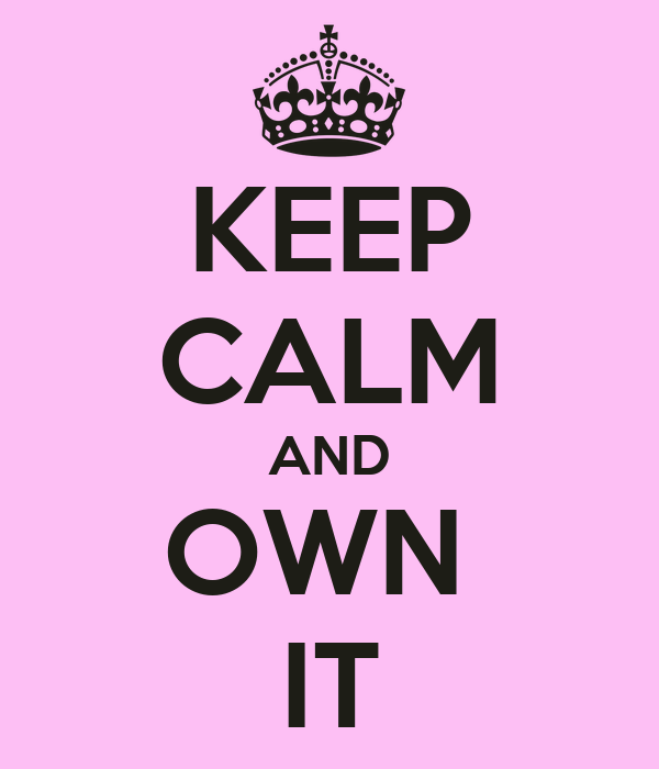 KEEP CALM AND OWN  IT