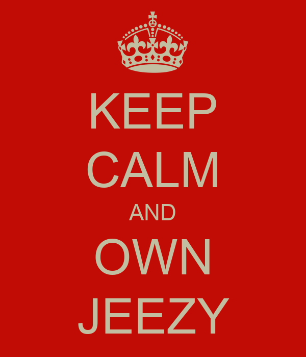 KEEP CALM AND OWN JEEZY