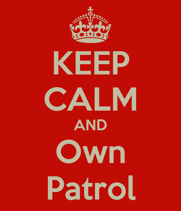 KEEP CALM AND Own Patrol