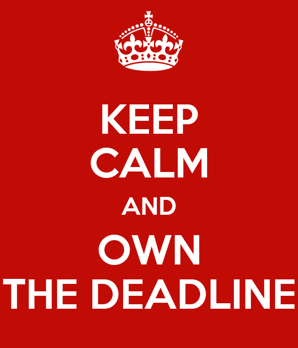 KEEP CALM AND OWN THE DEADLINE