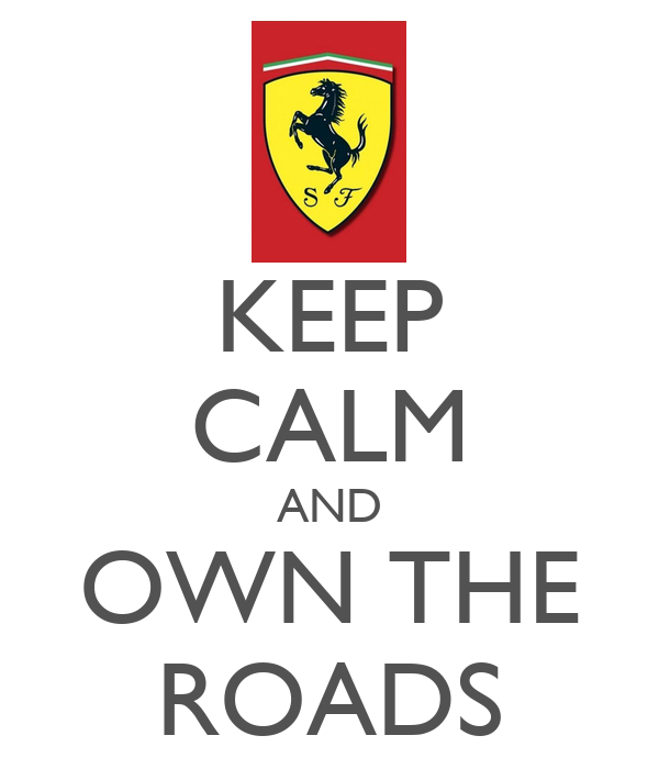 KEEP CALM AND OWN THE ROADS