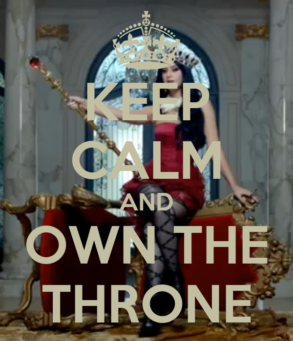 KEEP CALM AND OWN THE THRONE