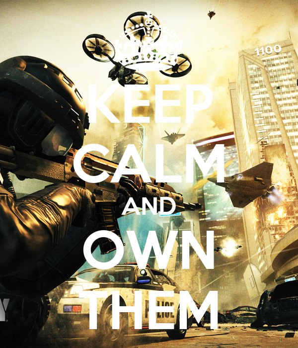 KEEP CALM AND OWN THEM