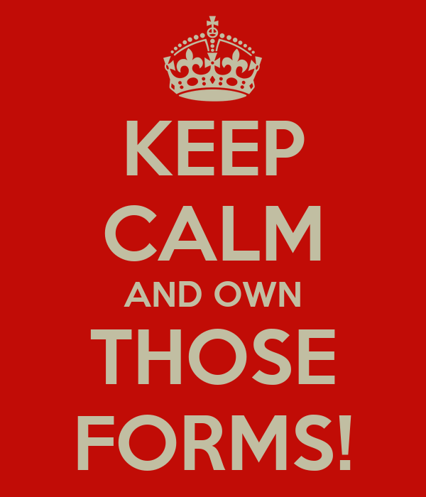 KEEP CALM AND OWN THOSE FORMS!