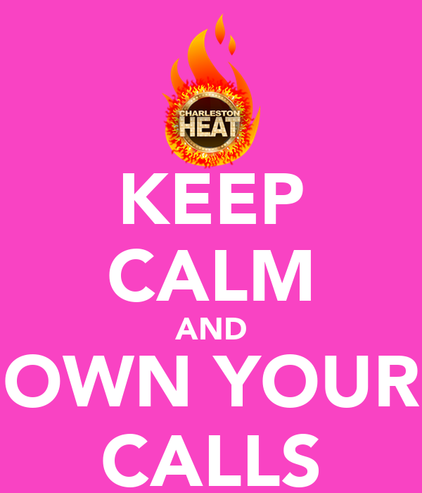 KEEP CALM AND OWN YOUR CALLS