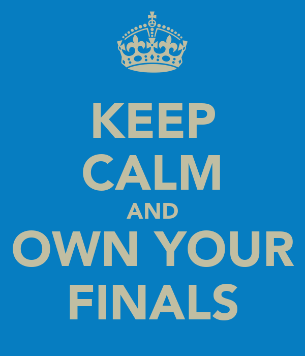 KEEP CALM AND OWN YOUR FINALS