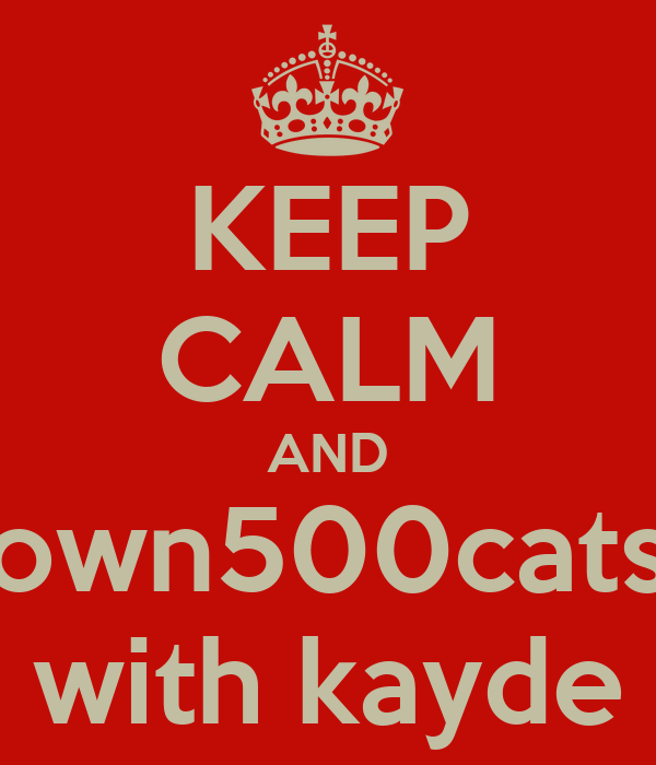 KEEP CALM AND own500cats with kayde