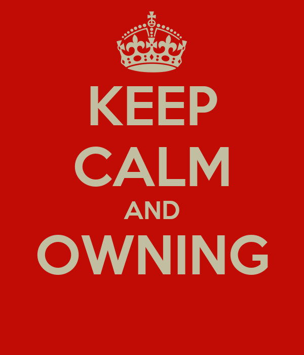 KEEP CALM AND OWNING