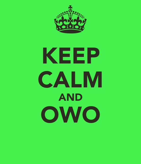 KEEP CALM AND OWO