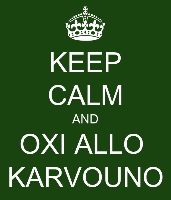 KEEP CALM AND OXI ALLO  KARVOUNO