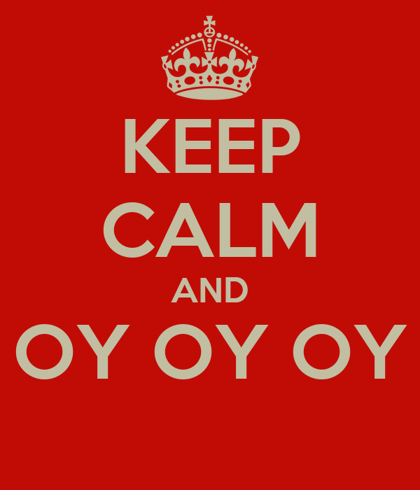 KEEP CALM AND OY OY OY