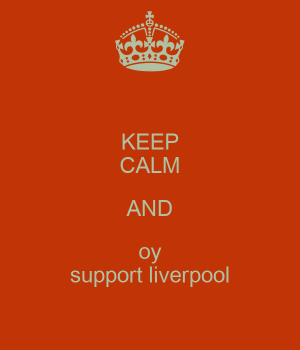 KEEP CALM AND oy support liverpool