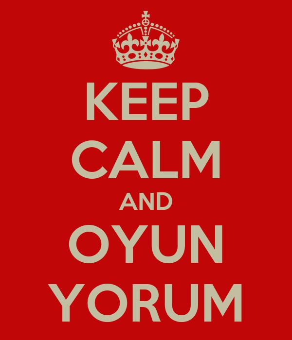 KEEP CALM AND OYUN YORUM