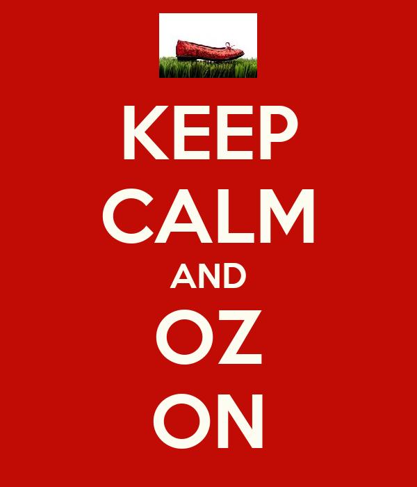 KEEP CALM AND OZ ON
