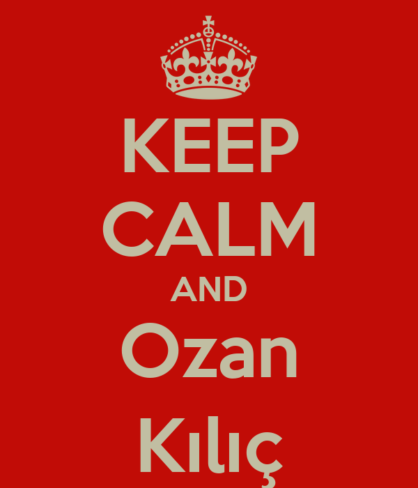 KEEP CALM AND Ozan Kılıç