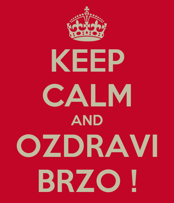KEEP CALM AND OZDRAVI BRZO !