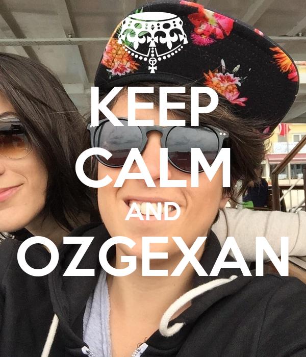 KEEP CALM AND OZGEXAN