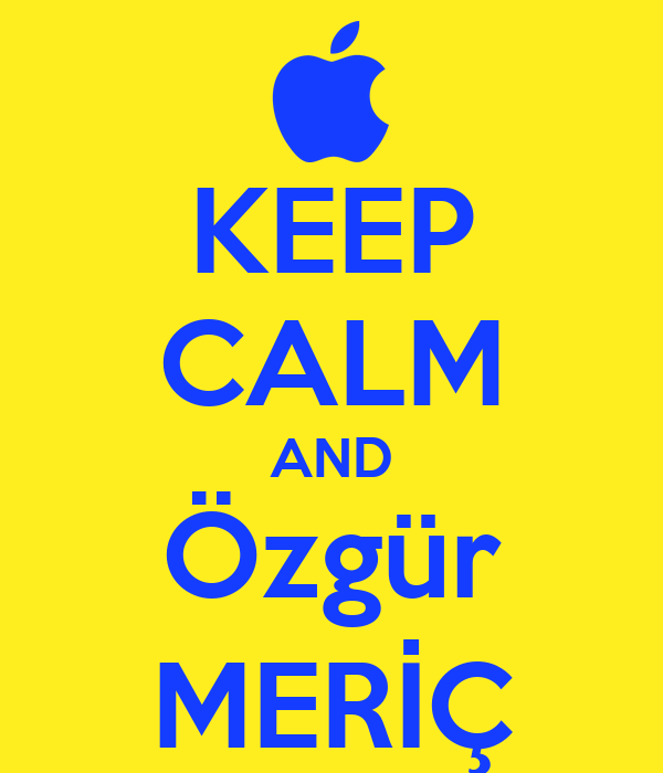 KEEP CALM AND Özgür MERİÇ