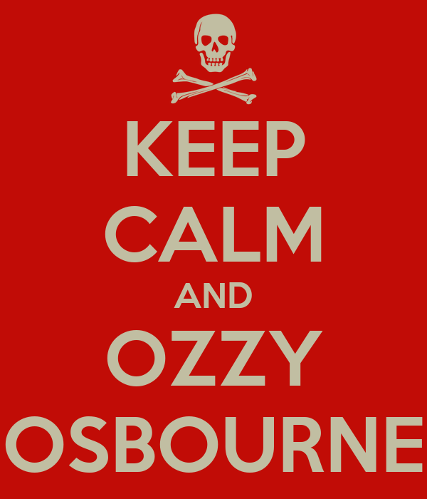KEEP CALM AND OZZY OSBOURNE