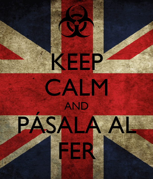 KEEP CALM AND PÁSALA AL FER