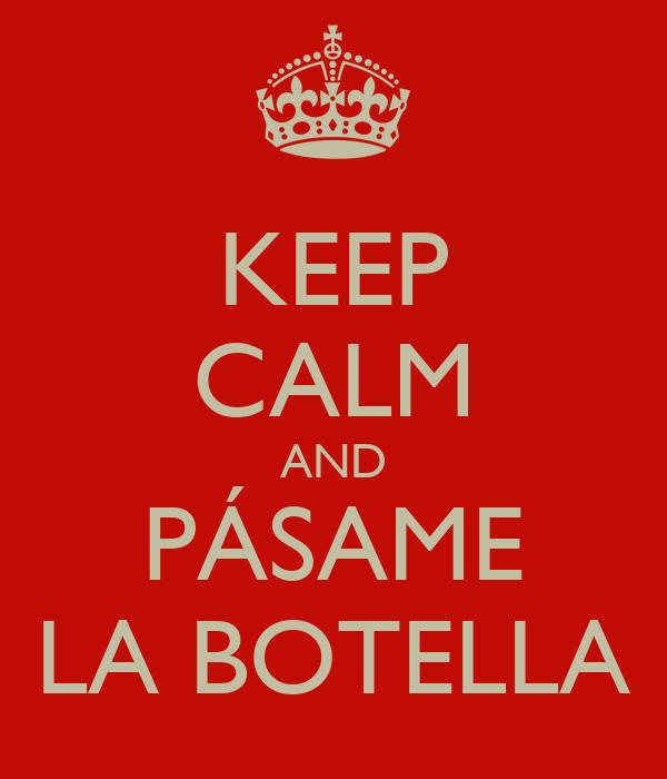 KEEP CALM AND PÁSAME LA BOTELLA