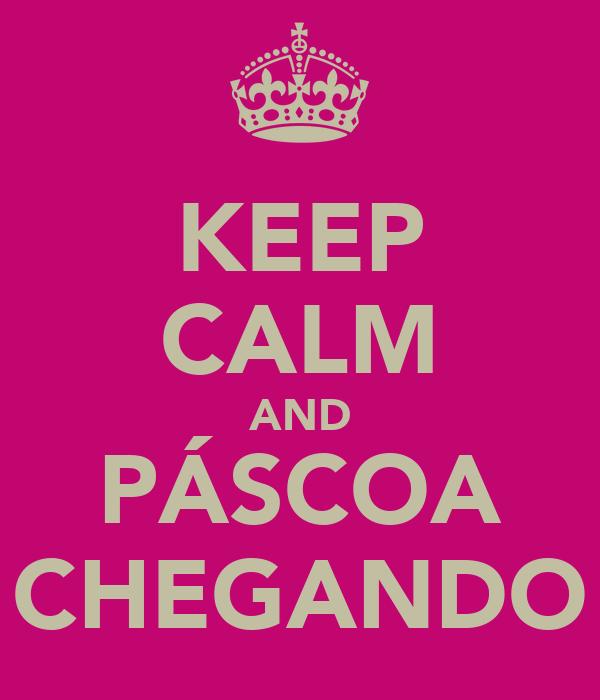 KEEP CALM AND PÁSCOA CHEGANDO