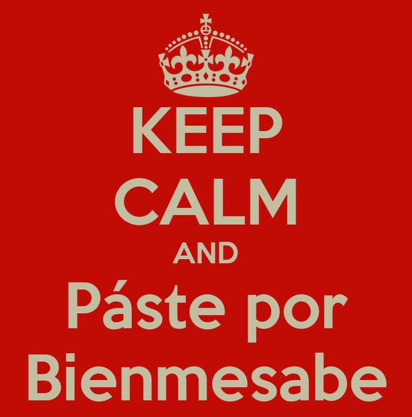 KEEP CALM AND Páste por Bienmesabe