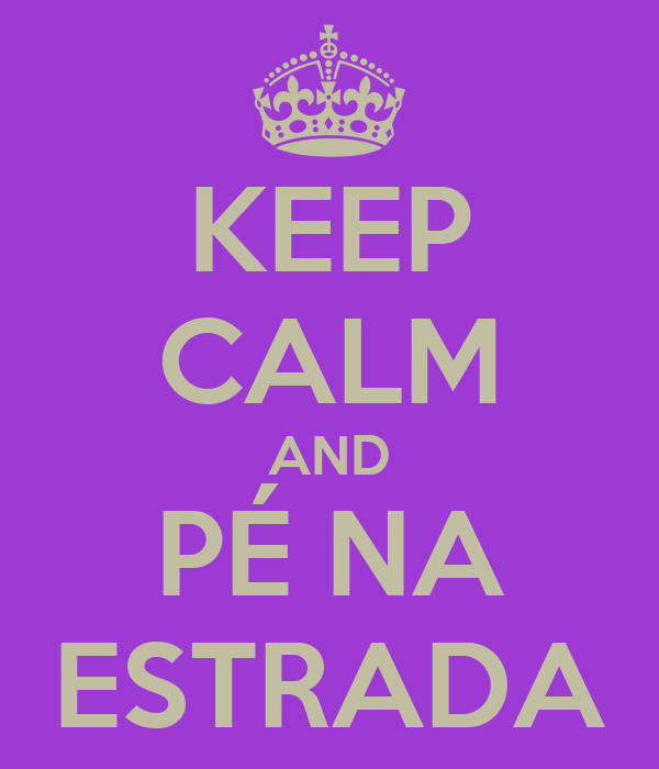 KEEP CALM AND PÉ NA ESTRADA