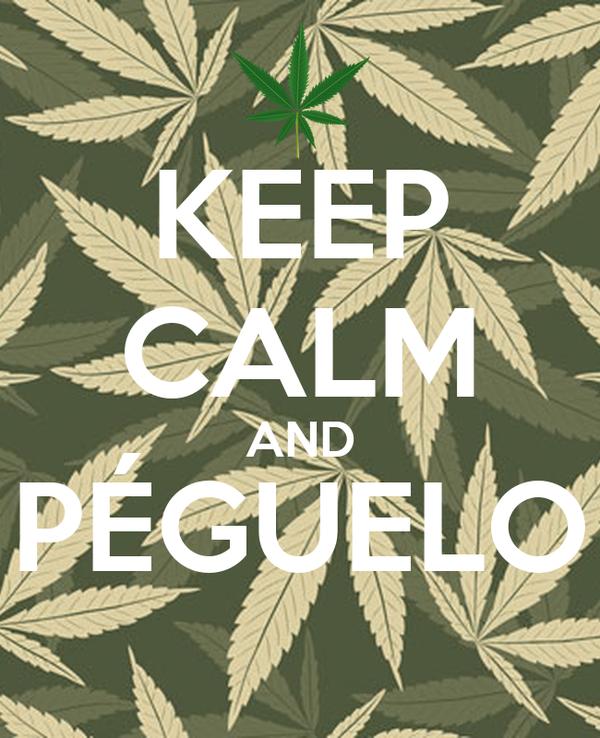 KEEP CALM AND PÉGUELO