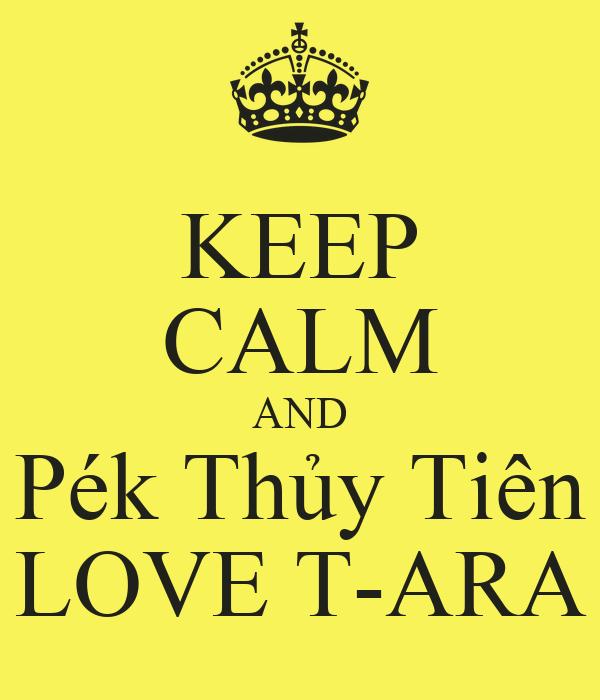KEEP CALM AND Pék Thủy Tiên LOVE T-ARA