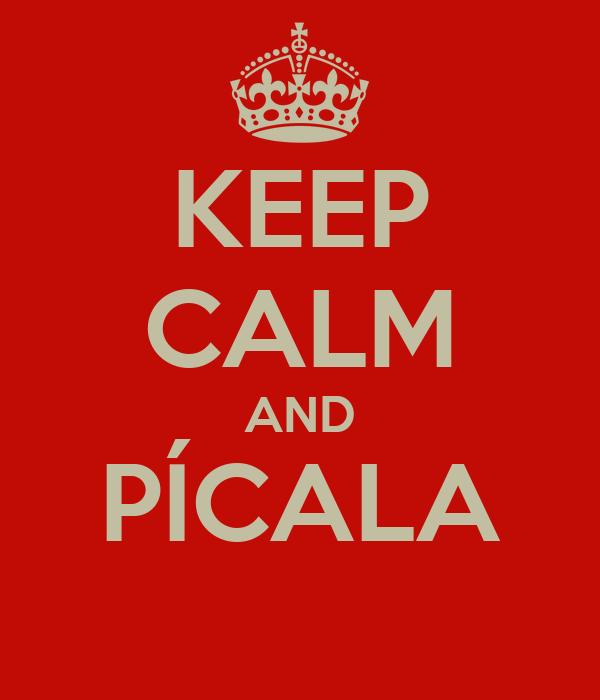 KEEP CALM AND PÍCALA
