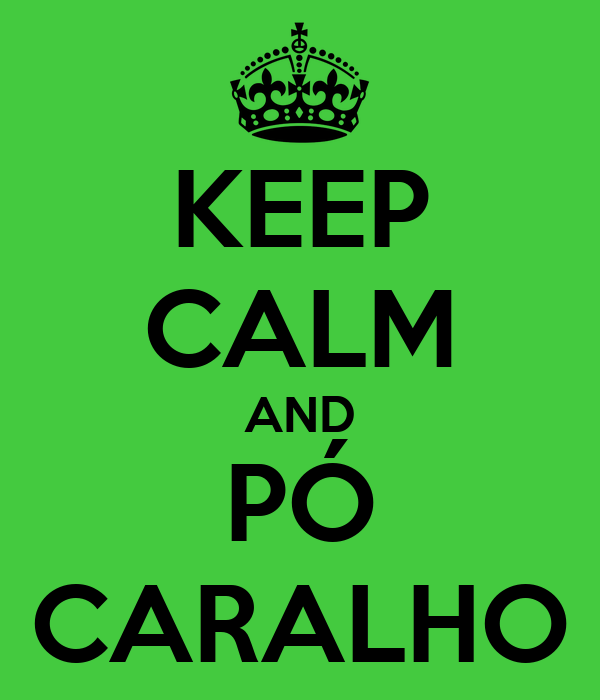 KEEP CALM AND PÓ CARALHO
