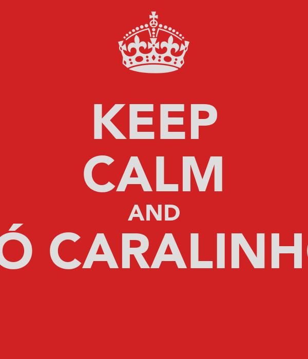 KEEP CALM AND PÓ CARALINHO