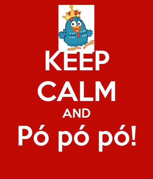 KEEP CALM AND Pó pó pó!