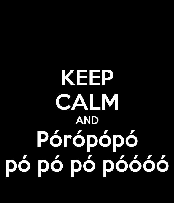 KEEP CALM AND Pórópópó pó pó pó póóóó