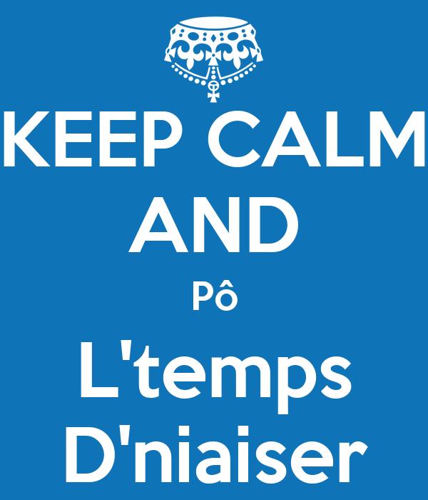 KEEP CALM AND Pô L'temps D'niaiser