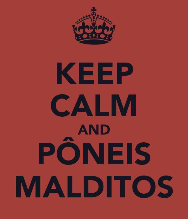 KEEP CALM AND PÔNEIS MALDITOS