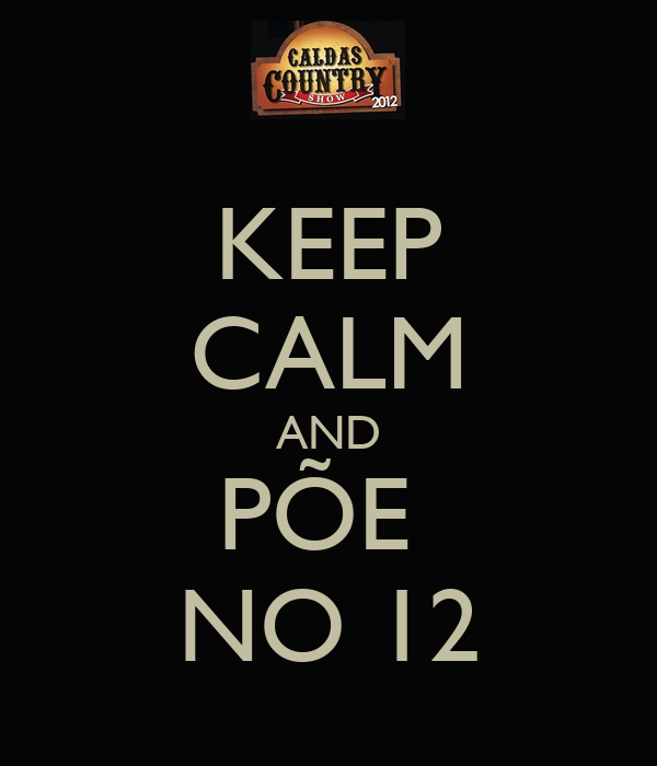 KEEP CALM AND PÕE  NO 12