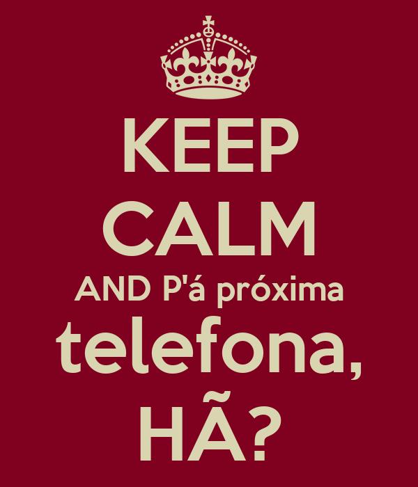 KEEP CALM AND P'á próxima telefona, HÃ?