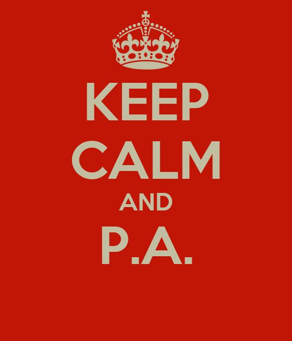 KEEP CALM AND P.A.