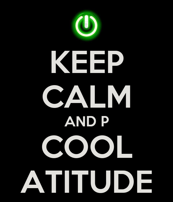 KEEP CALM AND P COOL ATITUDE