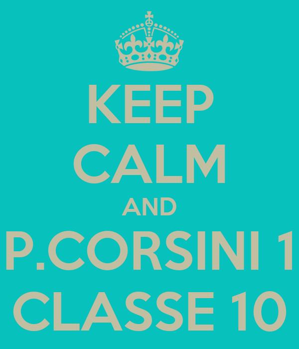 KEEP CALM AND P.CORSINI 1 CLASSE 10