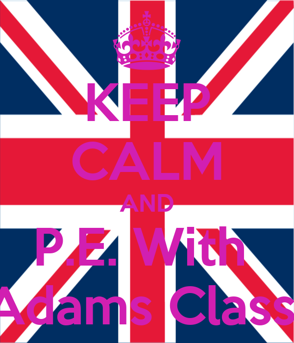 KEEP CALM AND P.E. With  Adams Class
