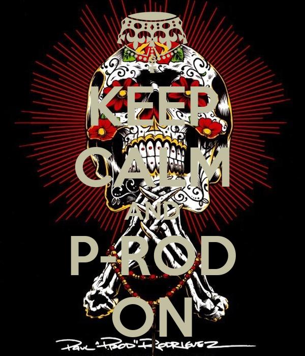 KEEP CALM AND P-ROD ON