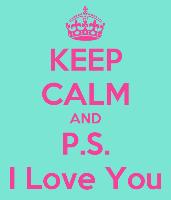 KEEP CALM AND P.S. I Love You