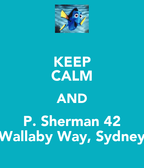 KEEP CALM AND P. Sherman 42 Wallaby Way, Sydney