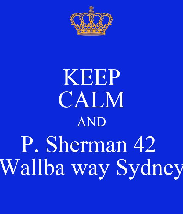 KEEP CALM AND P. Sherman 42  Wallba way Sydney