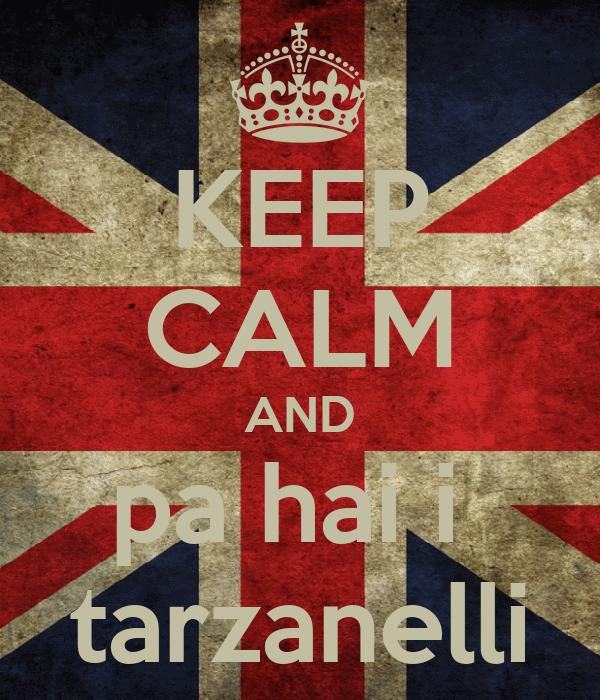 KEEP CALM AND pa hai i  tarzanelli